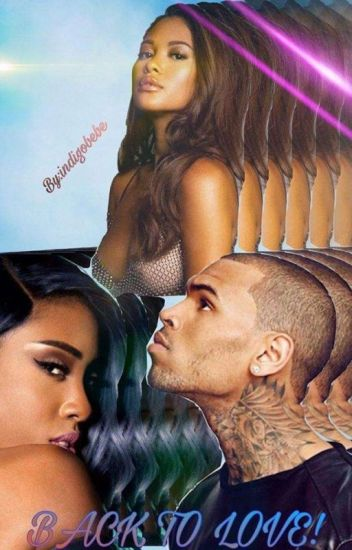 Back To Love(Chris Brown Love Story)