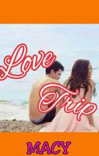 LOVE TRIP ( COMPLETED ) by iamyourmacy