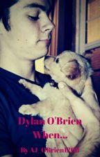 Dylan O'Brien When by AJ_OBrien