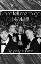 Don't Tell Me To Go.NEVER!!! by Yesly_is_here