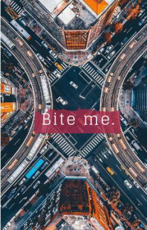 Bite Me. by BethWorthington