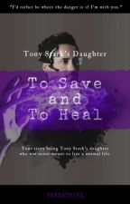 To Save and To Heal [Tony Stark's Daughter] by Agent_Jrm