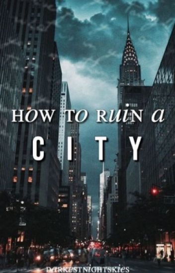 How To Ruin A City