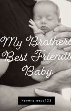 My Brothers Best Friends Baby by neversleeps123