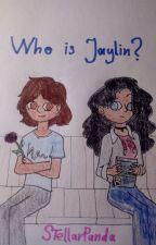 Who is Jaylin? by IrisTheFairyninja