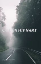 Call On His Name  by darling-discovery