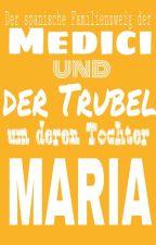 Der spanische Familienzweig der Medici und der Trubel um deren Tochter Maria by josephine_lisiecki