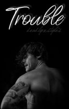 Trouble (EDITING) by DeadlyxStyles