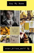 Say my name |Cedric Diggory x reader by Star_bliss_wolf