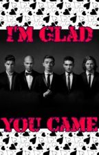 I'm Glad You Came - The Wanted Fanfic by LaurenMarshxo