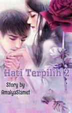 Hati Terpilih 2 (Tamat) by Mamak_Muda