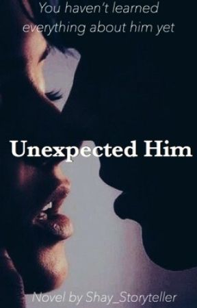 Unexpected Him by shay_storyteller