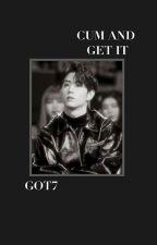 Cum And Get It || Got7 by wowigottea