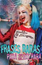 Frases raras para gente rara by KennaPerez0