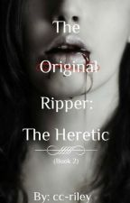 The Original Ripper: The Heretic by cc-riley