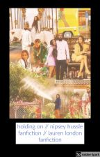 holding on // nipsey hussle fanfiction // lauren london fanfiction by aysianwrld