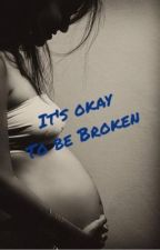 It's Okay To Be Broken by ElizabethG02