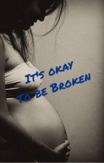 It's Okay To Be Broken
