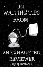 101 Writing Tips from an Exhausted Reviewer by ray_of_sunshine9