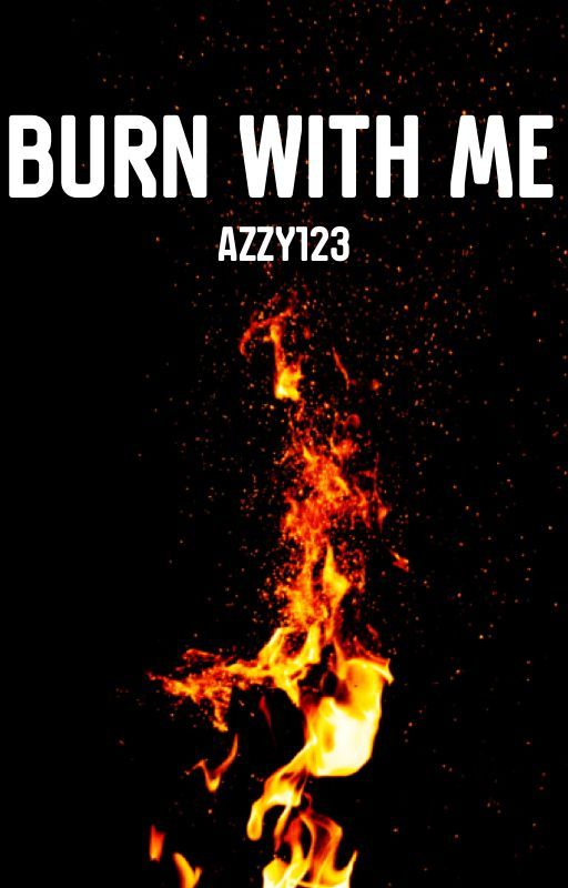 Burn With Me by azzy123