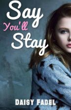 Say You'll Stay by DaisyF14