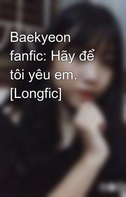Đọc truyện Baekyeon fanfic: Hãy để tôi yêu em. [Longfic]