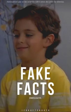 Fake facts. [Emiliaco]  by OhSehunnieItsMine