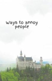 Ways to annoy people by aimhtya