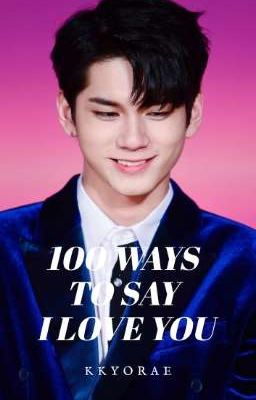Đọc truyện Ong Seongwoo x Fictional Girl| One hundred ways to say I love you.