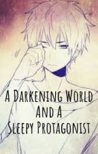 A Darkening World And A Sleepy Protagonist by PokeyPockyNeko