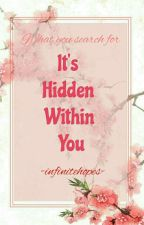 It's hidden within you by -infinitehopes-