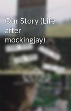 Our Story (Life after mockingjay) by hunger_games_rule12