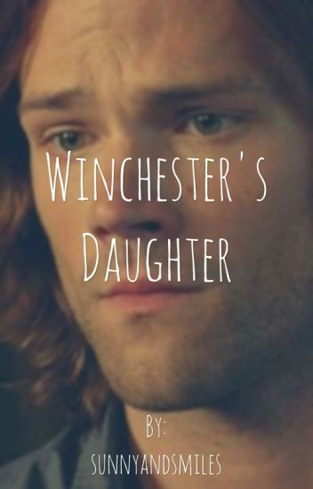 Winchester's Daughter | a Supernatural fanfic