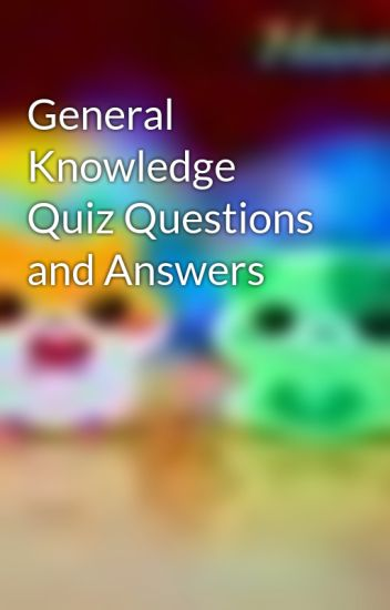 General Knowledge Quiz Questions and Answers - Quality Quotes - Wattpad