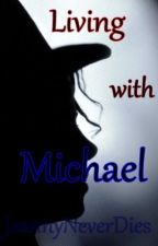 Living with Michael  (M. Jackson FF) PAUSED by JeannyNeverDies