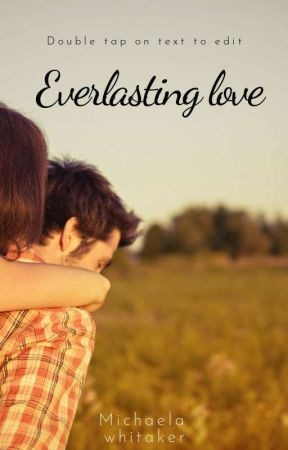 everlasting love by MichaelaWhitaker