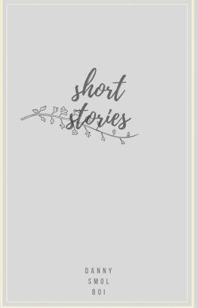 short stories by dannysmolboi