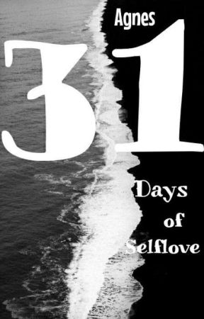 31 Days Of Selflove ✔️ by TheScarletBlood