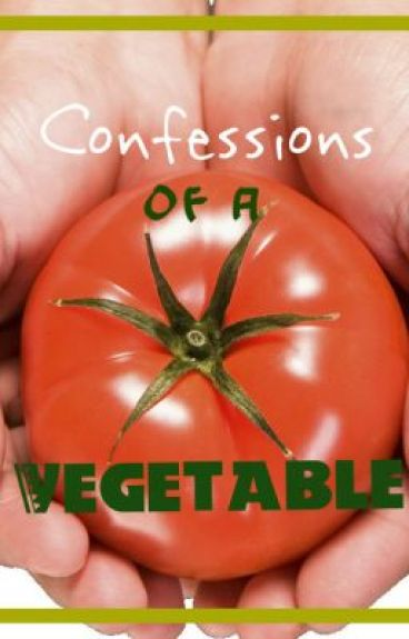 Confessions of a Vegetable (on hold) by Skalem
