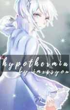 Hypothermia ; Weiss Schnee x Reader by imxssyou