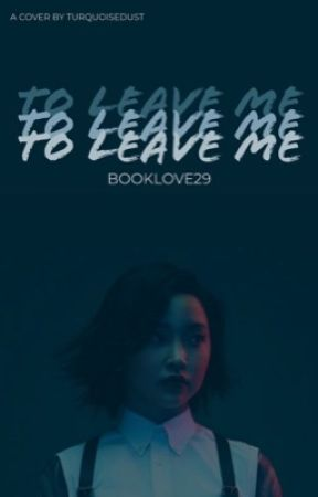 To Leave Me by book_love29