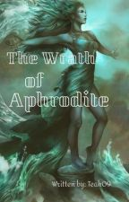The Wrath of Aphrodite by Teah09