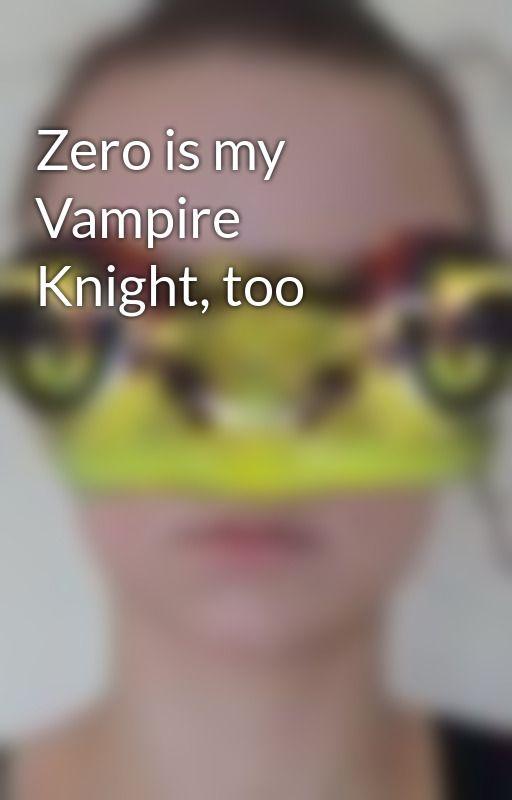 Zero is my Vampire Knight, too by Maccaroni