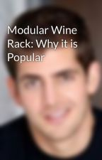 Modular Wine Rack: Why it is Popular by JohnnLee