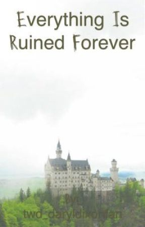 Everything Is Ruined Forever ~ Harry Potter Fanfiction by twd_daryldixonfan