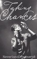 Taking Chances by NeverlandDreamer08