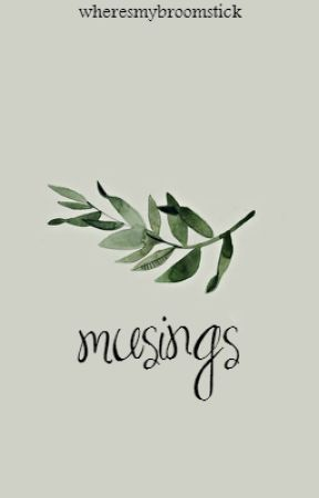 Musings (#wattys2016) by wheresmybroomstick