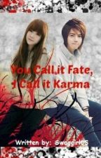 You Call it Fate, I Call it Karma by swaggirl05