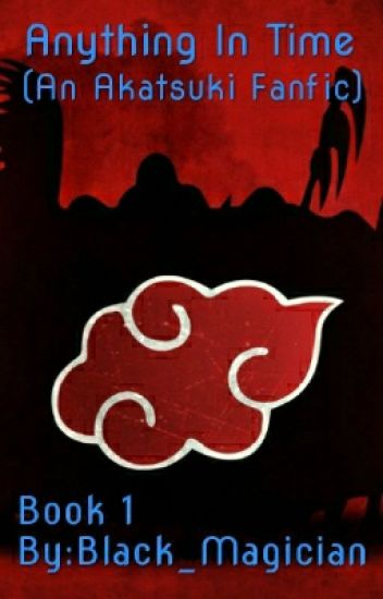 Anything in Time ~an Akatsuki fanfiction~