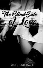 The Blind Side of Love. by aishiteruhachi